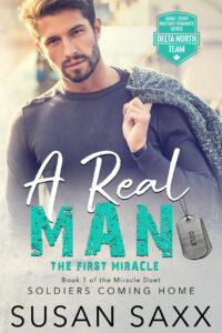 Cover of A Real Man - The First Miracle, by Susan Saxx. First book in the Delta North Team Small Town Military Romance series.